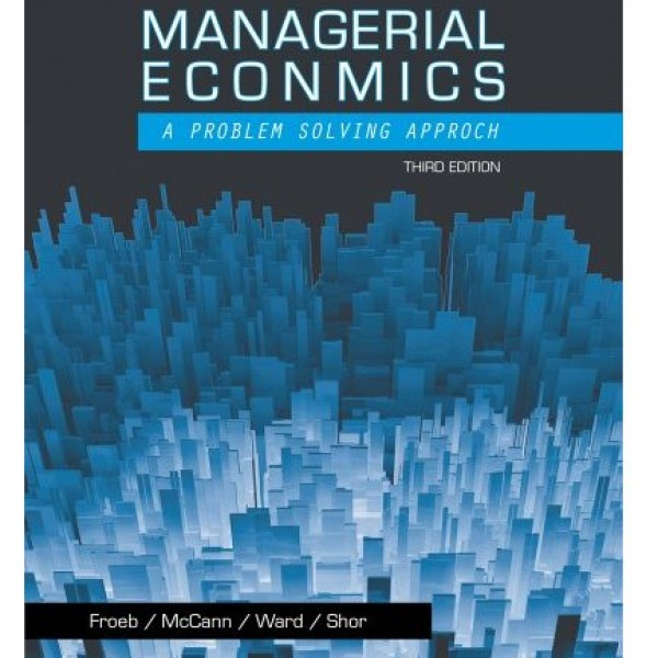 Test Bank for Managerial Economics 3/E by Froeb