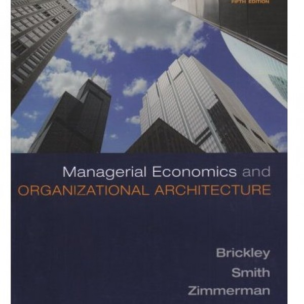 Solution Manual for Managerial Economics And Organizational Architecture 5/E by Brickley