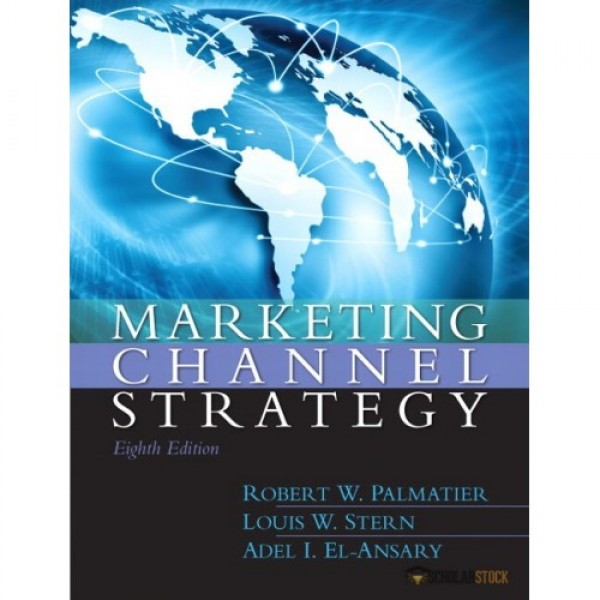 Test Bank for Marketing Channel Strategy 8/E by Palmatier