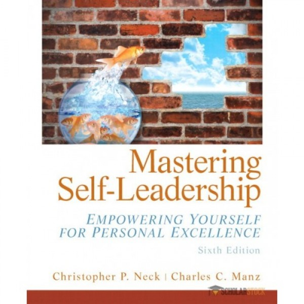 Test Bank for Mastering Self Leadership Empowering Yourself For Personal Excellence 6/E by Neck