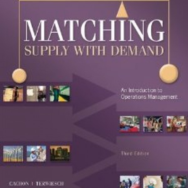 Solution Manual for Matching Supply With Demand: An Introduction To Operations Management 3/E by Cachon