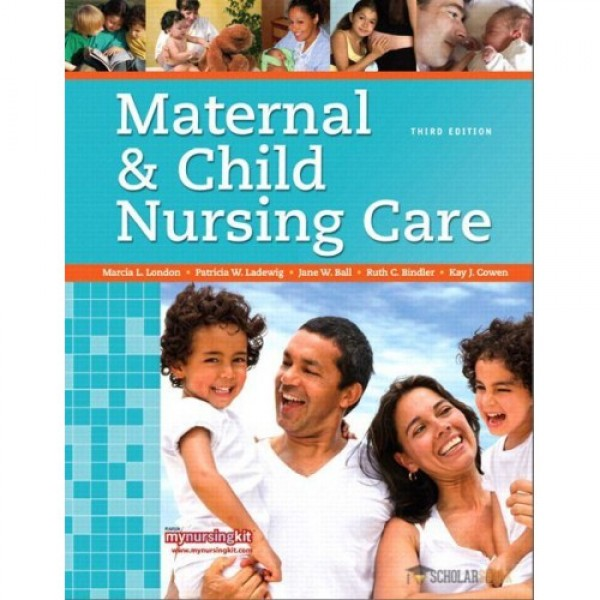Solution Manual for Maternal & Child Nursing Care 3/E by London