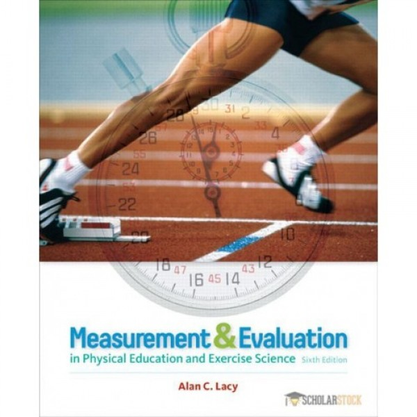 Test Bank for Measurement And Evaluation In Physical Education And Exercise Science 6/E by Lacy