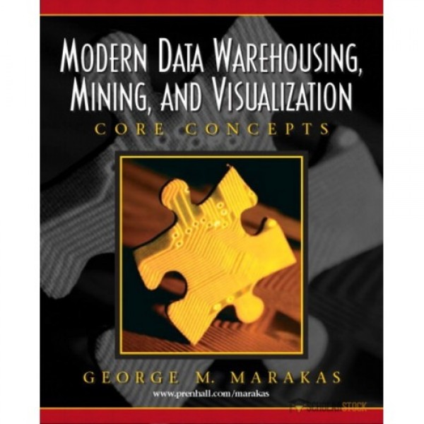 Test Bank for Modern Data Warehousing, Mining, And Visualization Core Concepts 1/E by Marakas