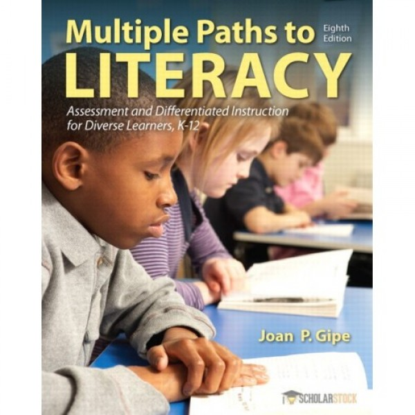 Test Bank for Multiple Paths To Literacy Assessment And Differentiated Instruction For Diverse Learners, K-12 8/E by Gipe