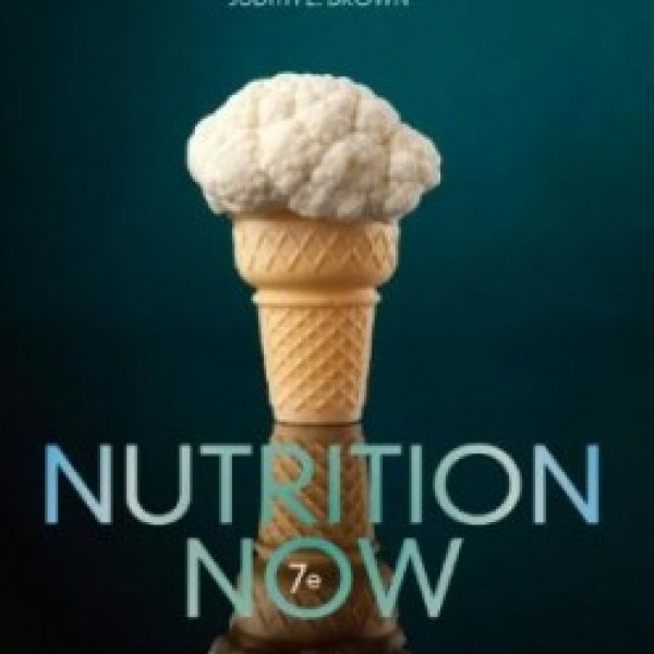 Test Bank for Nutrition Now 7/E by Brown