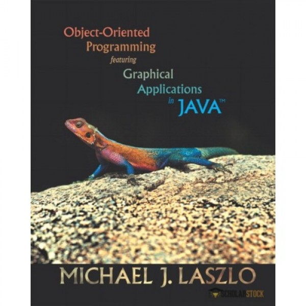 Solution Manual for Object-Oriented Programming Featuring Graphical Applications In Java 1/E by Laszlo