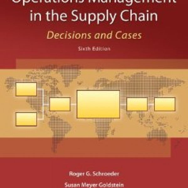 Solution Manual for Operations Management In The Supply Chain Decisions And Cases 6/E by Schroeder