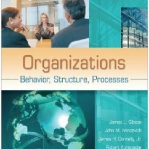 Test Bank for Organizations: Behavior, Structure, Processes 14/E by Gibson