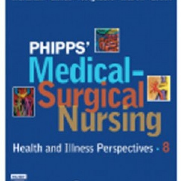 TestBank for Phipps Medical Surgical Nursing Health And Illness Perspectives 8/E by Monahan