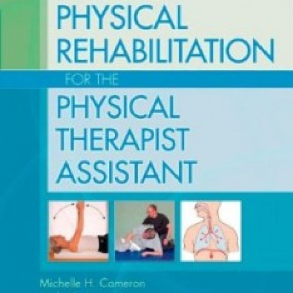 TestBank for Physical Rehabilitation For The Physical Therapist Assistant 1/E by Cameron
