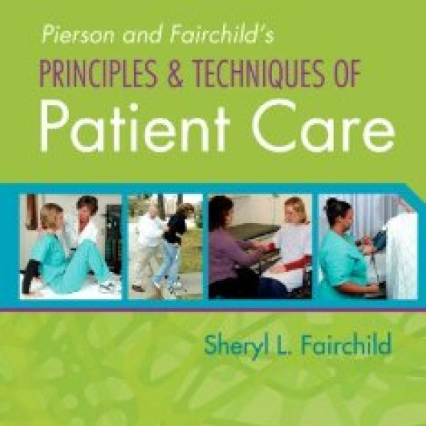 TestBank for Pierson And Fairchilds Principles And Techniques Of Patient Care 5/E by Fairchild