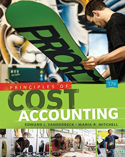 Principles of Cost Accounting 17th Edition By Vanderbeck, Mitchell - Test Bank