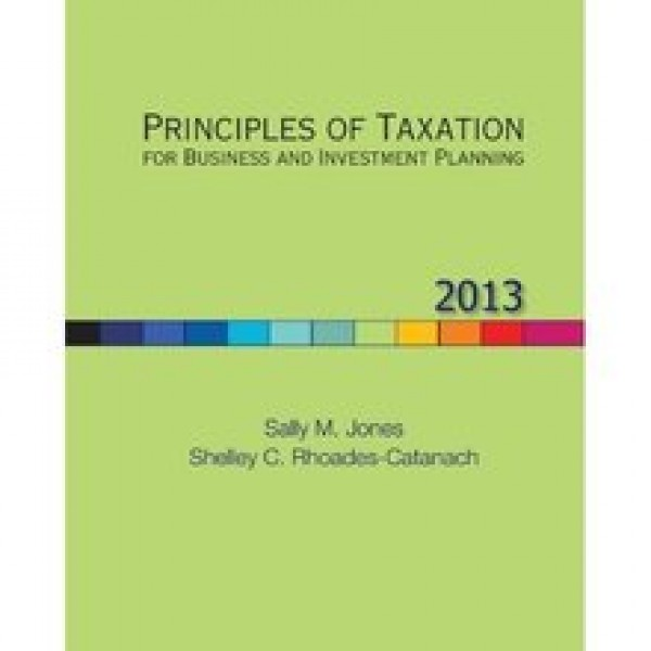 Solution Manual for Principles Of Taxation For Business And Investment Planning 2013 Edition 16/E by Rhoades-Catanach