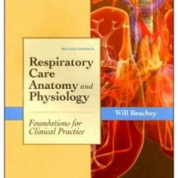 Test Bank for Respiratory Care Anatomy And Physiology: Foundations For Clinical Practice 2/E by Beachey