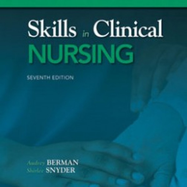 Test Bank for Skills In Clinical Nursing 7/E by Berman
