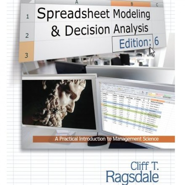 Solution Manual for Spreadsheet Modeling And Decision Analysis A Practical Introduction To Management Science 6/E by Ragsdale