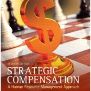 Test Bank for Strategic Compensation: A Human Resource Management Approach 7/E by Martocchio