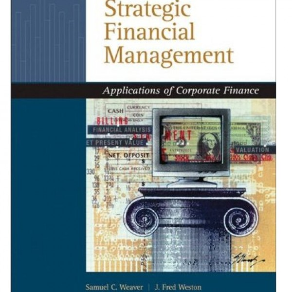 Solution Manual for Strategic Financial Management Application Of Corporate Finance 1/E by Weaver