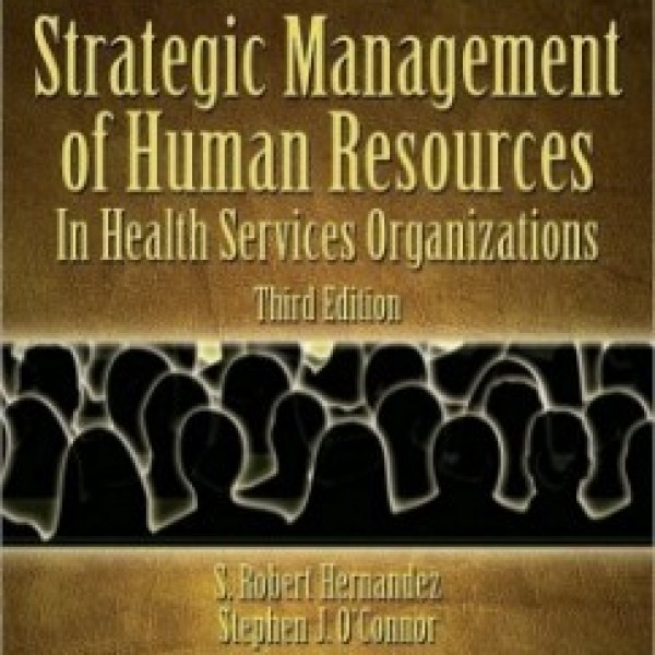 Test Bank for Strategic Human Resources Management In Health Services Organizations 3/E by Hernandez