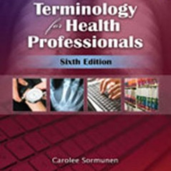 Test Bank for Terminology For Health Professionals 6/E by Sormunen