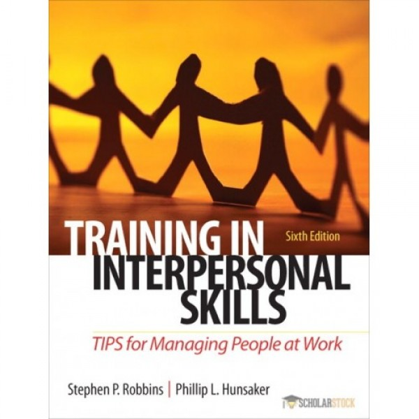 Solution Manual for Training In Interpersonal Skills: Tips For Managing People At Work 6/E by Robbins