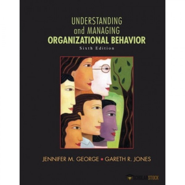 Solution Manual for Understanding And Managing Organizational Behavior 6/E by George