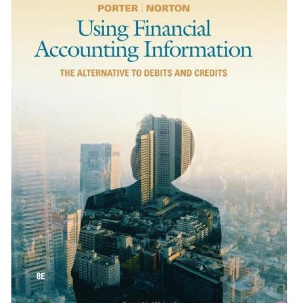 Solution Manual for Using Financial Accounting Information The Alternative To Debits And Credits 8/E by Porter