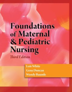 Test Bank for Foundations of Maternal and Pediatric Nursing, 3rd Edition : White
