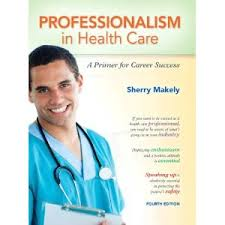 Test Bank Professionalism in Health Care A Primer for Career Success ( 4th Edition ) Makely Sherry