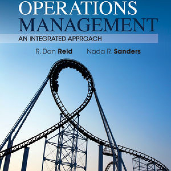 Complete Solution Manual for ​Operations Management: An Integrated Approach, 5th Edition International Student Version by R. Dan Reid, Nada R. Sanders 9781118323632