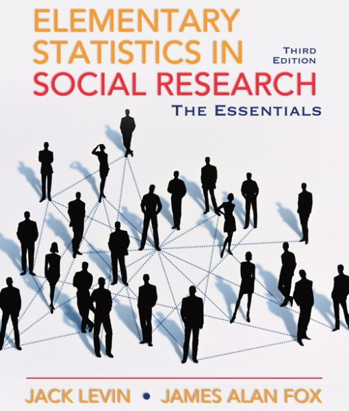 Solution Manual and Test Bank for Elementary Statistics in Social Research: Essentials, 3/E 3rd Edition Jack A. Levin, James Alan Fox