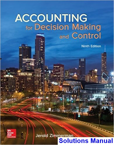 Accounting for Decision Making and Control 9th Edition Zimmerman Solutions Manual