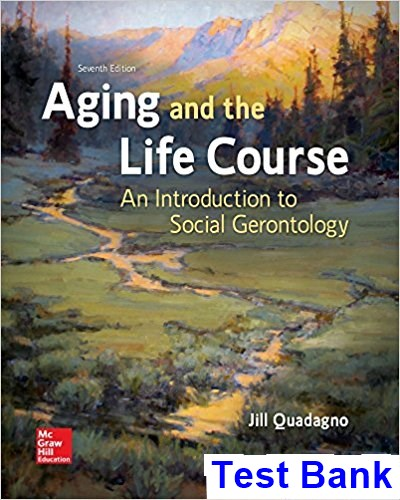 Aging and the Life Course An Introduction to Social Gerontology 7th Edition Quadagno Test Bank