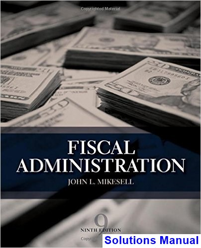 Fiscal Administration 9th Edition John Mikesell Solutions Manual