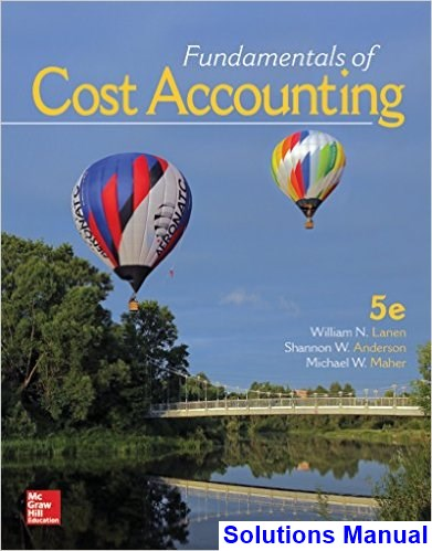 Fundamentals of Cost Accounting 5th Edition Lanen Solutions Manual