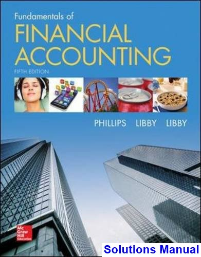 Fundamentals of Financial Accounting 5th Edition Phillips Solutions Manual