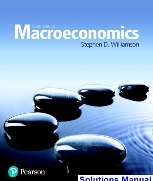 Macroeconomics 6th Edition Williamson Solutions Manual