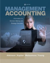 Management Accounting Information for Decision-Making and Strategy Execution Atkinson 6th Edition Test Bank