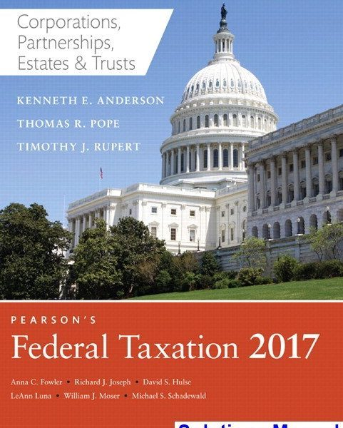 Pearsons Federal Taxation 2017 Corporations Partnerships Estates and Trusts 30th Edition Pope Solutions Manual