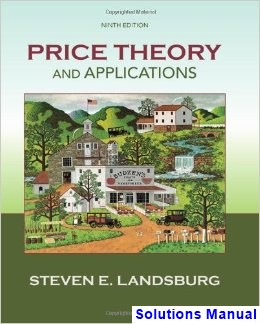 Price Theory and Applications 9th Edition Steven Landsburg Solutions Manual