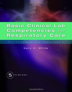 Test Bank for Basic Clinical Lab Competencies for Respiratory Care An Integrated Approach, 5th Edition : White