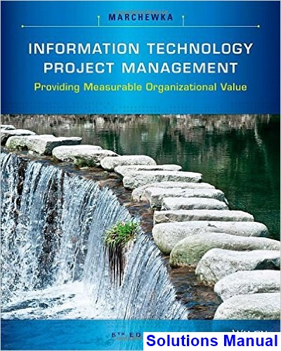 Information Technology Project Management Providing Measurable Organizational Value 5th Edition Marchewka Solutions Manual