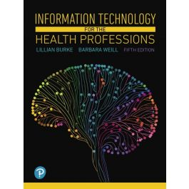 Test Bank for Information Technology for the Health Professions 5th Edition by Burke