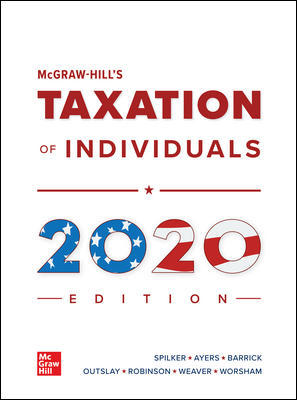 Test Bank for McGraw-Hill's Taxation of Individuals 2020 Edition, 11th by Spilker