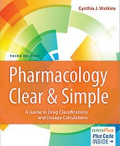 Test Bank for Pharmacology Clear and Simple : A Guide to Drug Classifications and Dosage Calculations 3rd Edition Watkins ISBN-13: 9780803666528