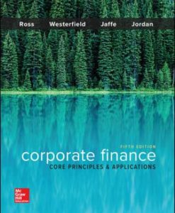 Solution Manual for Corporate Finance: Core Principles and Applications, 5th Edition, Stephen Ross, Randolph Westerfield, Jeffrey Jaffe, Bradford Jordan, ISBN10: 1259289907, ISBN13: 9781259289903