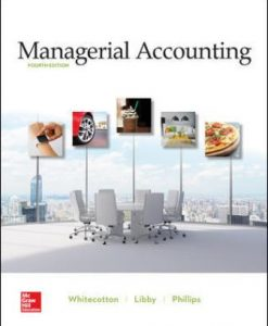Solution Manual for Managerial Accounting, 4th Edition, Stacey Whitecotton, Robert Libby, Fred Phillips, ISBN10: 1259964957, ISBN13: 9781259964954