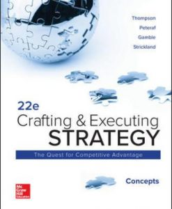 Solution Manual for Crafting and Executing Strategy: Concepts, 22nd Edition, Arthur Thompson Jr, A. Strickland III, John Gamble, Margaret Peteraf, ISBN10: 1260157377, ISBN13: 9781260157376