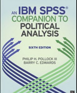 Solution Manual for An IBM SPSS Companion to Political Analysis, 6th Edition, Philip H. Pollock III, Barry C. Edwards, ISBN: 9781506379654